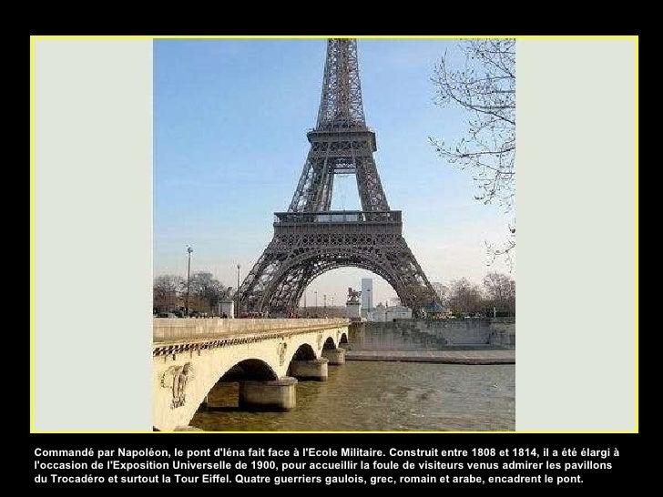 Commandé par Napoléon, le pont d'Iéna fait face à l'Ecole Militaire. Construit entre 1808 et 1814, il a été élargi à l'occ...