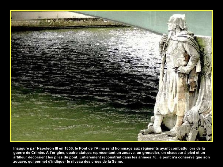 Inauguré par Napoléon III en 1856, le Pont de l'Alma rend hommage aux régiments ayant combattu lors de la guerre de Crimée...