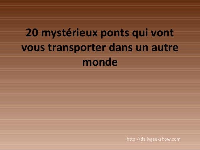 20 mystérieux ponts qui vont vous transporter dans un autre monde http://dailygeekshow.com