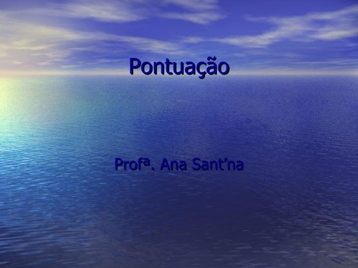 Pontuação    Profª. Ana Sant'na