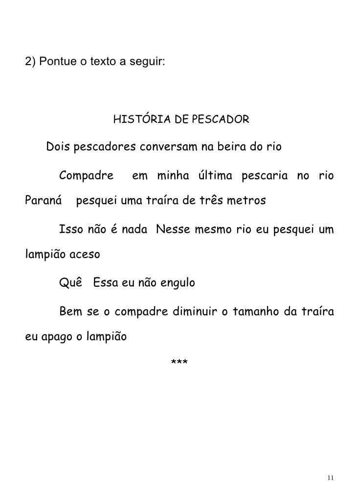 2) Pontue o texto a seguir:                HISTÓRIA DE PESCADOR   Dois pescadores conversam na beira do rio      Compadre ...