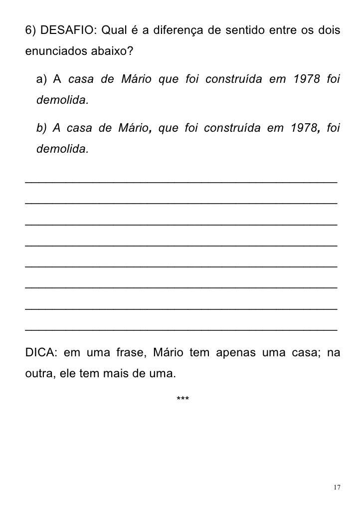 6) DESAFIO: Qual é a diferença de sentido entre os doisenunciados abaixo? a) A casa de Mário que foi construída em 1978 fo...