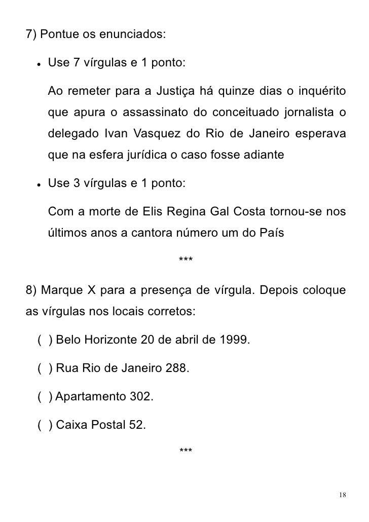 7) Pontue os enunciados:     Use 7 vírgulas e 1 ponto:      Ao remeter para a Justiça há quinze dias o inquérito      que...