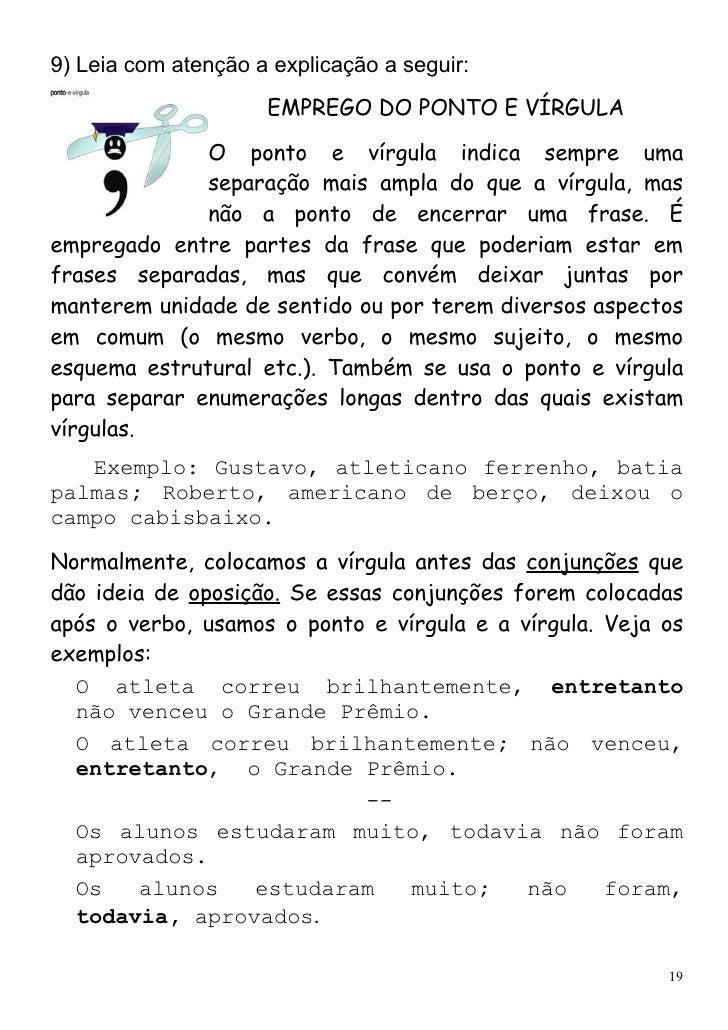 9) Leia com atenção a explicação a seguir:                     EMPREGO DO PONTO E VÍRGULA              O ponto e vírgula i...