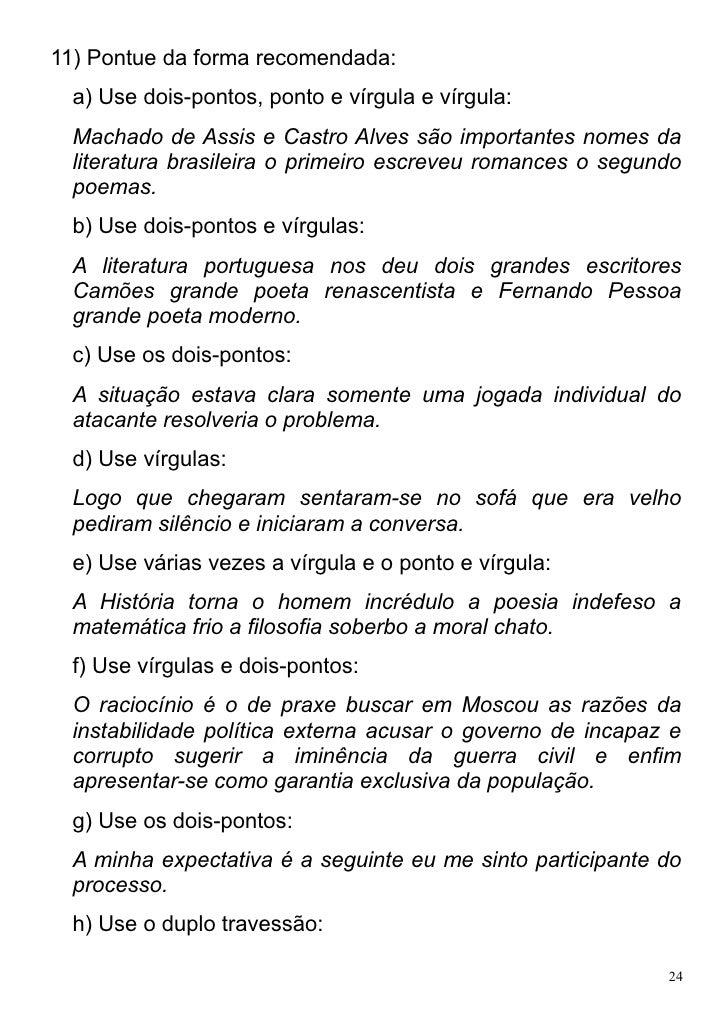 11) Pontue da forma recomendada:  a) Use dois-pontos, ponto e vírgula e vírgula:  Machado de Assis e Castro Alves são impo...