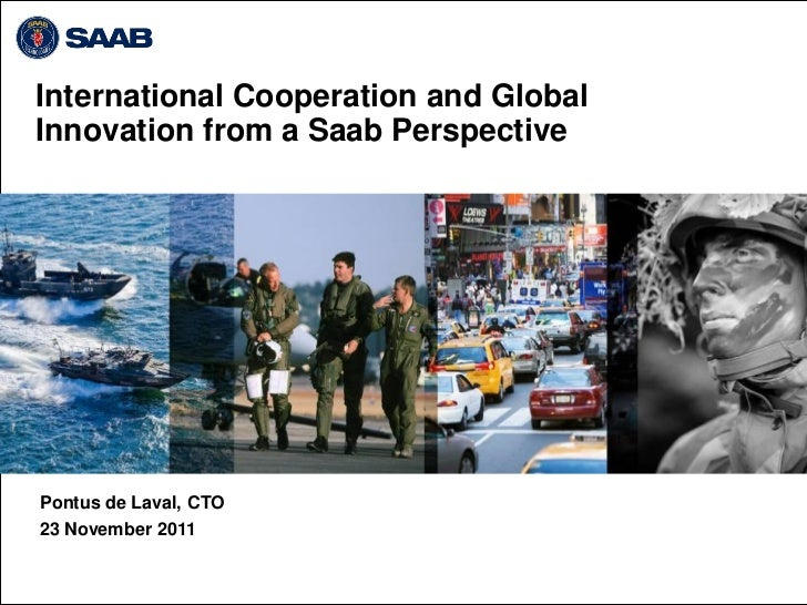 International Cooperation and GlobalInnovation from a Saab PerspectivePontus de Laval, CTO23 November 2011