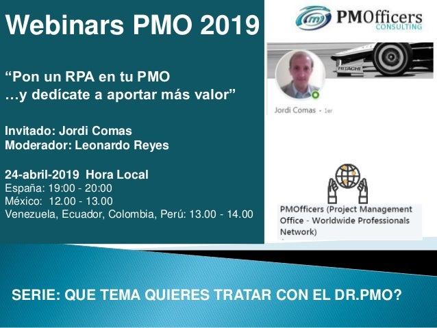 """Webinars PMO 2019 """"Pon un RPA en tu PMO …y dedícate a aportar más valor"""" Invitado: Jordi Comas Moderador: Leonardo Reyes 2..."""