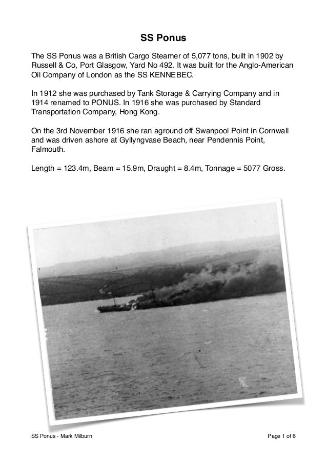 SS Ponus  The SS Ponus was a British Cargo Steamer of 5,077 tons, built in 1902 by Russell & Co, Port Glasgow, Yard No 492...