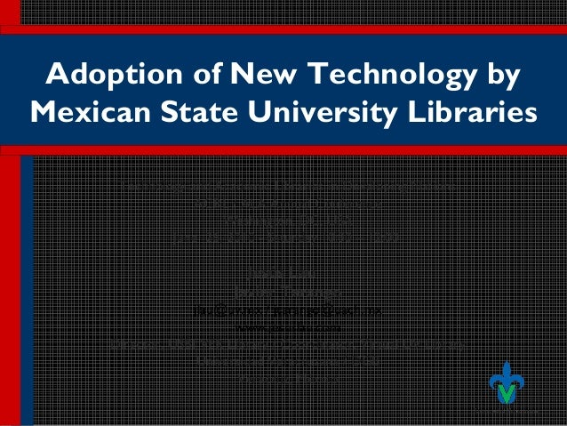 Adoption of New Technology by Mexican State University Libraries Technology and Academic Libraries in Developing Nations A...