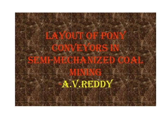 LAYOUT OF PONY    CONVEYORS INSEMI-MECHANIZED COAL        MINING      -A.V.REDDY