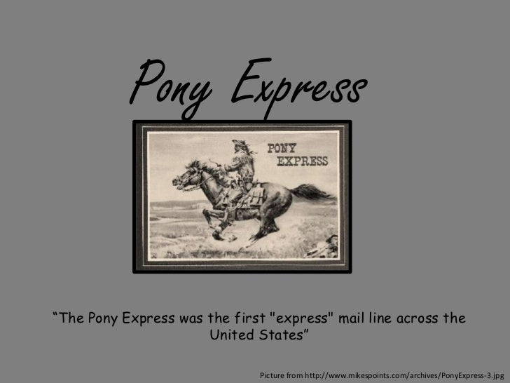 """Pony Express <br />""""The Pony Express was the first """"express"""" mail line across the United States""""<br />Picture from http://..."""