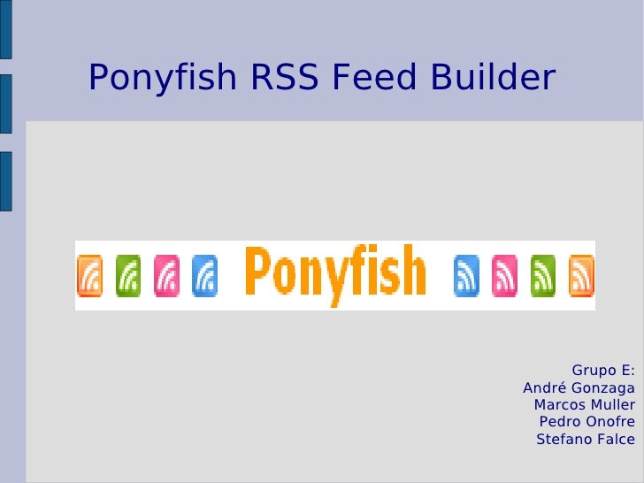 Ponyfish RSS Feed Builder                                  Grupo E:                        André Gonzaga                  ...