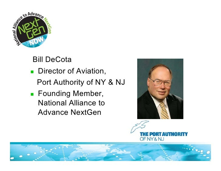 Bill DeCota ! Director of Aviation,    Port Authority of NY & NJ ! Founding Member,   National Alliance to   Advance NextG...