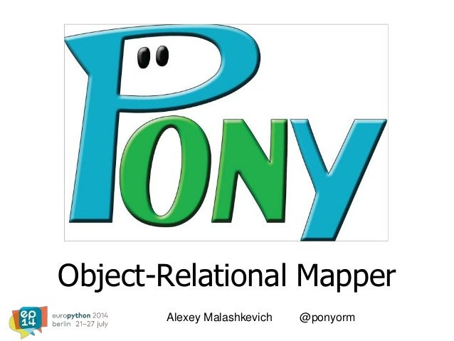 Object-Relational Mapper Alexey Malashkevich @ponyorm