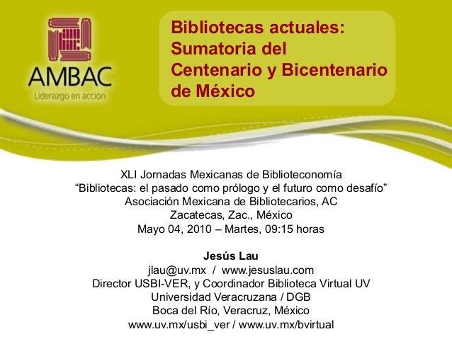 """Bibliotecas actuales: Sumatoria del Centenario y Bicentenario de México XLI Jornadas Mexicanas de Biblioteconomía """"Bibliot..."""