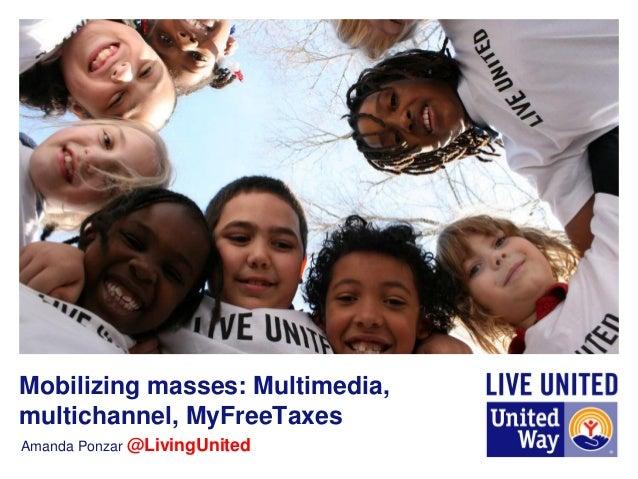 Amanda Ponzar @LivingUnited Mobilizing masses: Multimedia, multichannel, MyFreeTaxes