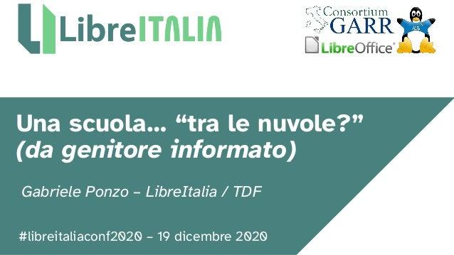 """#libreitaliaconf2020 – 19 dicembre 2020 Una scuola… """"tra le nuvole?"""" (da genitore informato) Gabriele Ponzo – LibreItalia ..."""