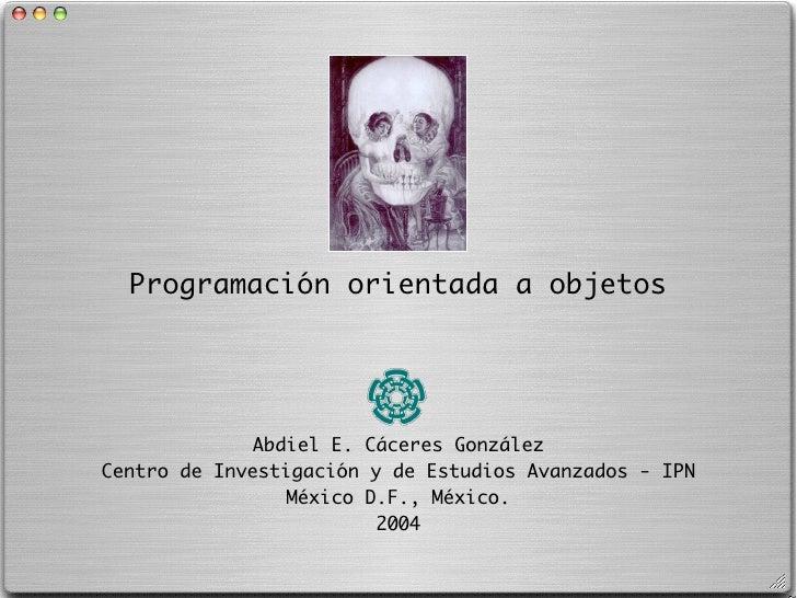 Programación orientada a objetos              Abdiel E. Cáceres GonzálezCentro de Investigación y de Estudios Avanzados - ...