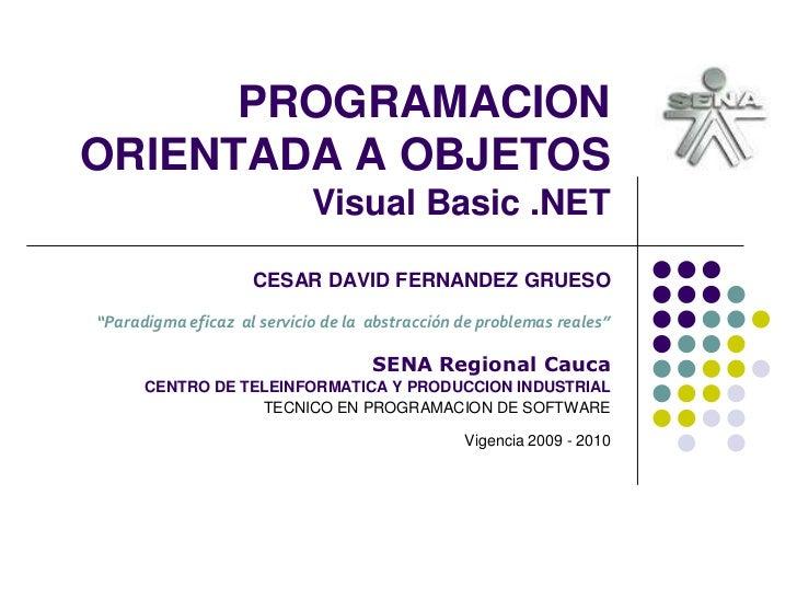 """PROGRAMACION ORIENTADA A OBJETOSVisual Basic .NET<br />CESAR DAVID FERNANDEZ GRUESO""""Paradigma eficaz  al servicio de la  a..."""