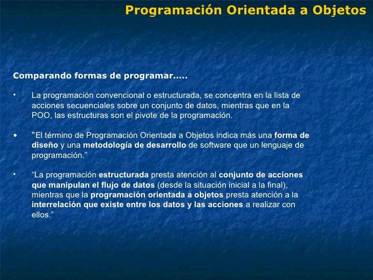<ul><li>Comparando formas de programar….. </li></ul><ul><li>La programación convencional o estructurada, se concentra en l...