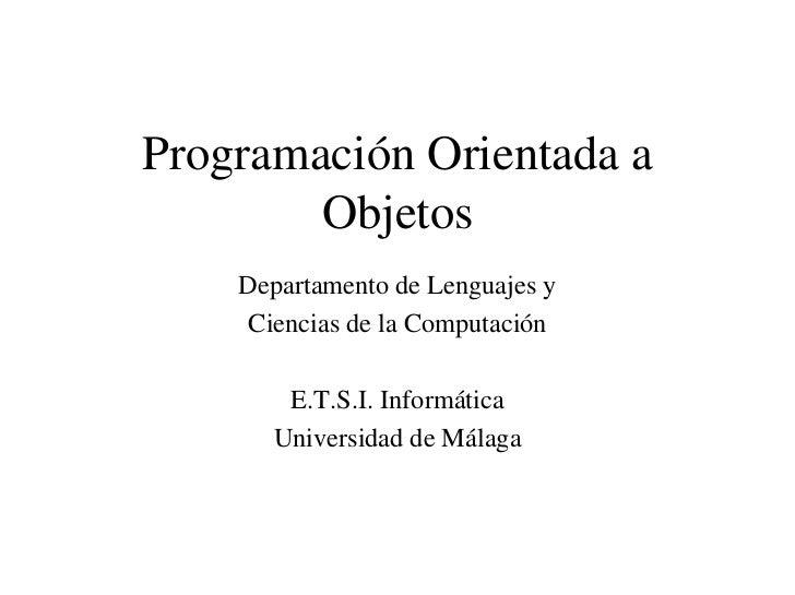 Programación Orientada a        Objetos    Departamento de Lenguajes y     Ciencias de la Computación       E.T.S.I. Infor...