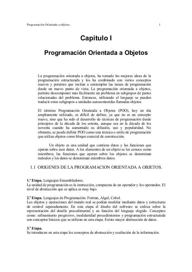 Programación Orientada a objetos.  1  Capitulo I Programación Orientada a Objetos  La programación orientada a objetos, ha...