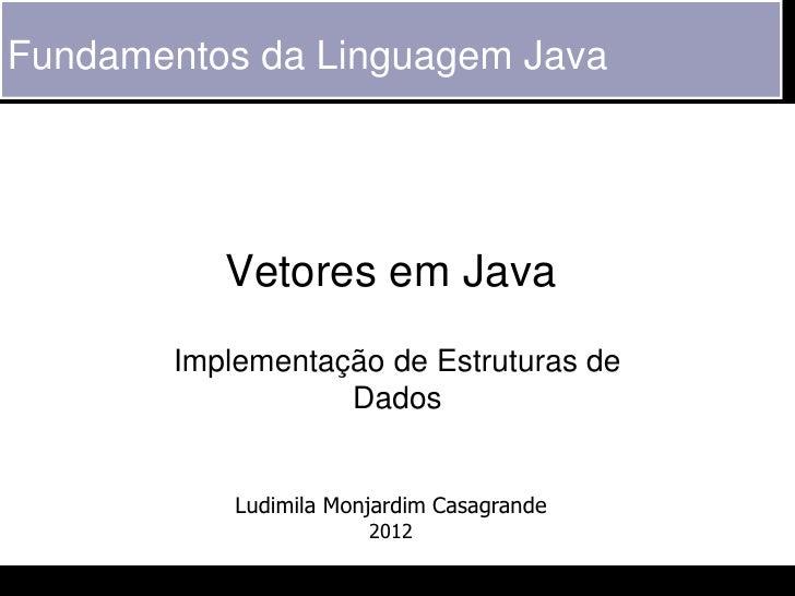 Fundamentos da Linguagem Java           Vetores em Java        Implementação de Estruturas de                   Dados     ...