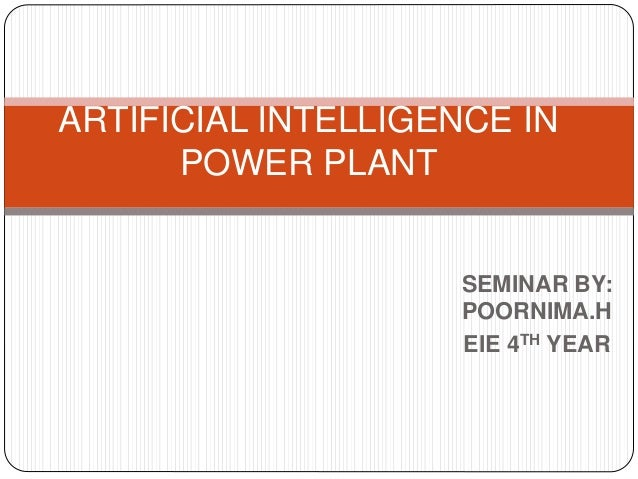 SEMINAR BY: POORNIMA.H EIE 4TH YEAR ARTIFICIAL INTELLIGENCE IN POWER PLANT