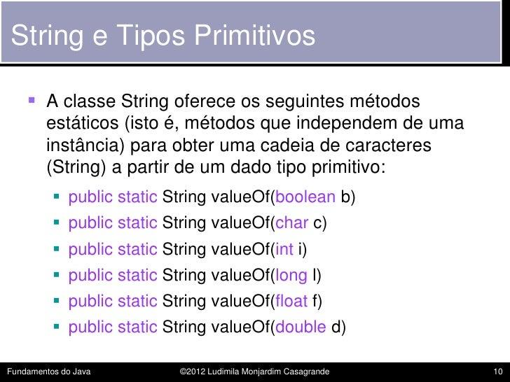 String e Tipos Primitivos     A classe String oferece os seguintes métodos        estáticos (isto é, métodos que independ...
