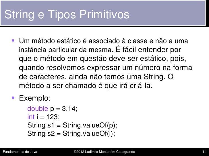 String e Tipos Primitivos     Um método estático é associado à classe e não a uma      instância particular da mesma. É f...