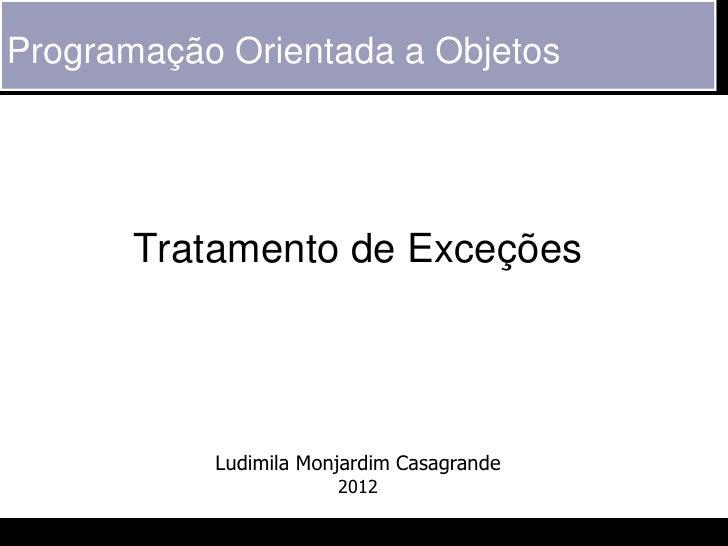 Programação Orientada a Objetos       Tratamento de Exceções           Ludimila Monjardim Casagrande                      ...