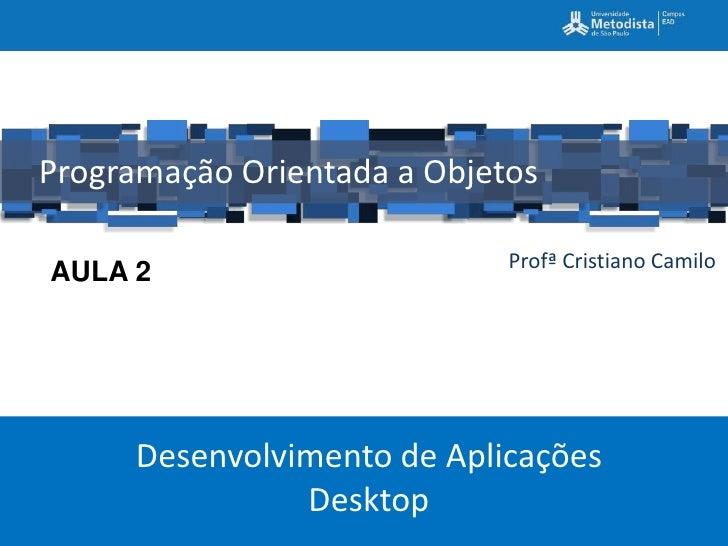 Programação Orientada a Objetos                             Profª Cristiano CamiloAULA 2      Desenvolvimento de Aplicaçõe...