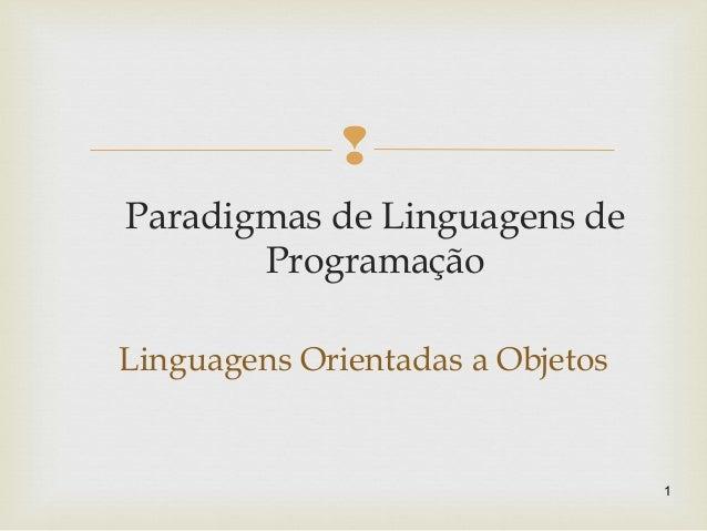  Paradigmas de Linguagens de Programação Linguagens Orientadas a Objetos 1