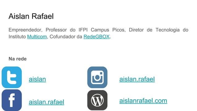 aislan aislan.rafael aislan.rafael aislanrafael.com Aislan Rafael Professor e Empreendedor Na rede