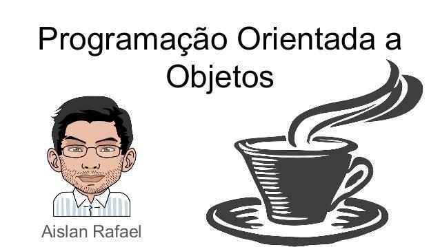 Aislan Rafael Programação Orientada a Objetos