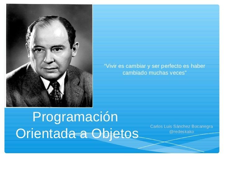 """""""Vivir es cambiar y ser perfecto es haber                     cambiado muchas veces""""   Programación                Carlos ..."""