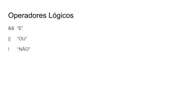 """Operadores Lógicos && """"E""""    """"OU"""" ! """"NÃO"""""""