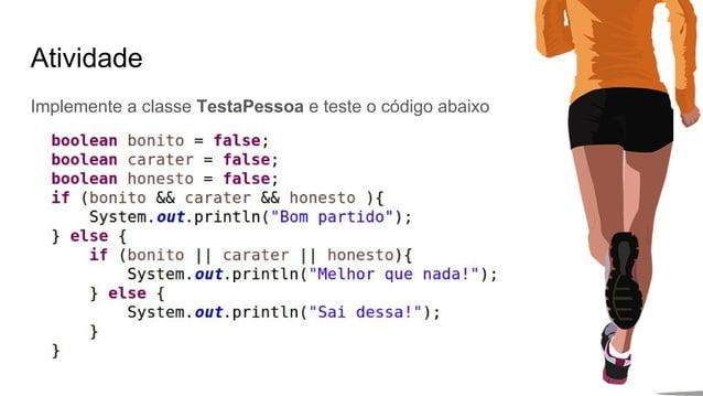Atividade Implemente a classe TestaPessoa e teste o código abaixo