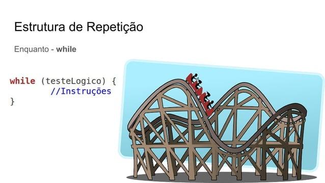 Estrutura de Repetição Enquanto - while