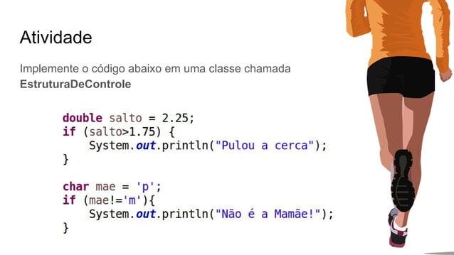Atividade Implemente o código abaixo em uma classe chamada EstruturaDeControle