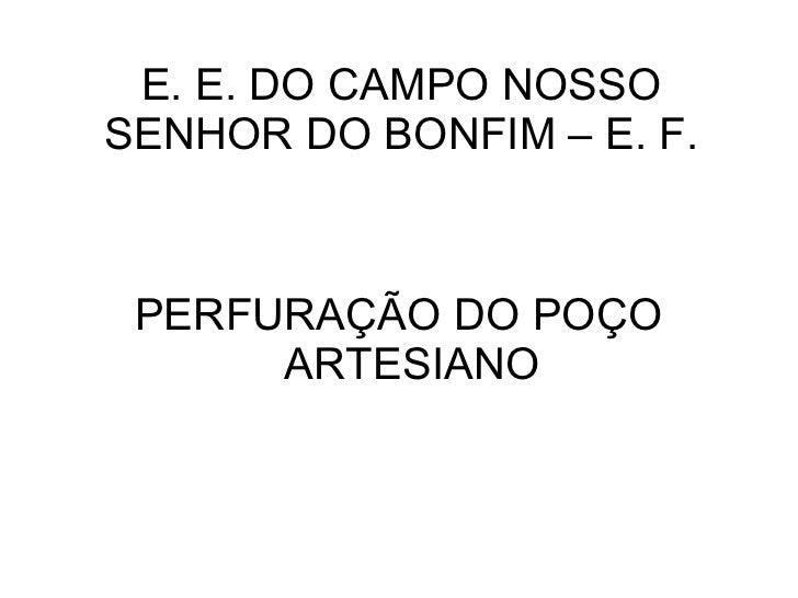 E. E. DO CAMPO NOSSOSENHOR DO BONFIM – E. F. PERFURAÇÃO DO POÇO      ARTESIANO