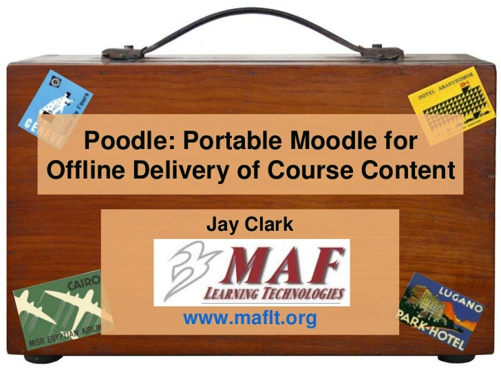 Poodle: Portable Moodle for Offline Delivery of Course Content<br />Jay Clark<br />www.maflt.org<br />
