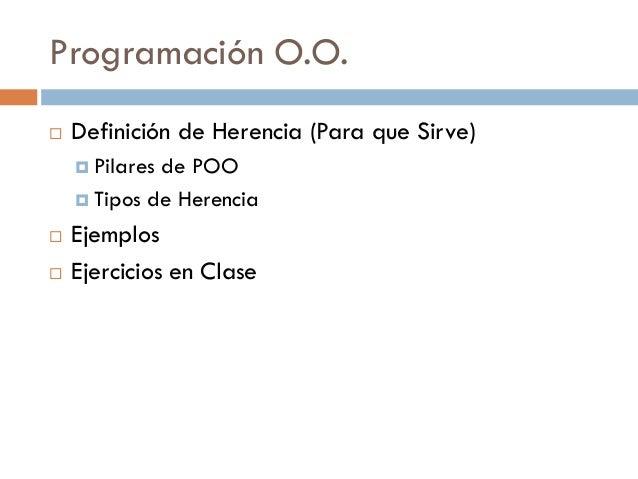 Programación O.O.  Definición de Herencia (Para que Sirve)  Pilares de POO  Tipos de Herencia  Ejemplos  Ejercicios e...