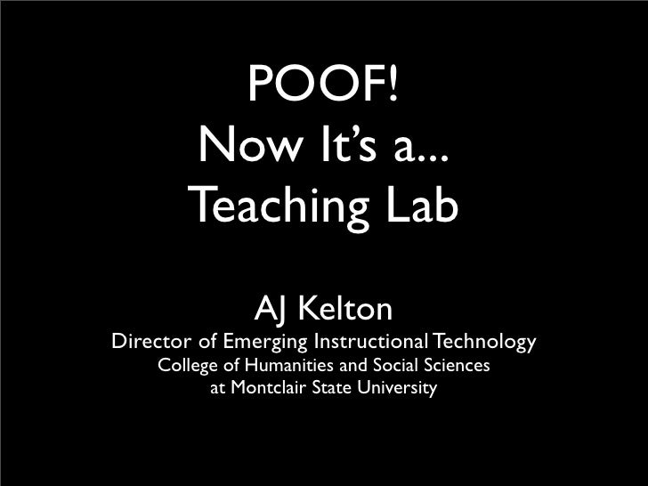 POOF!         Now It's a...         Teaching Lab                AJ Kelton Director of Emerging Instructional Technology   ...