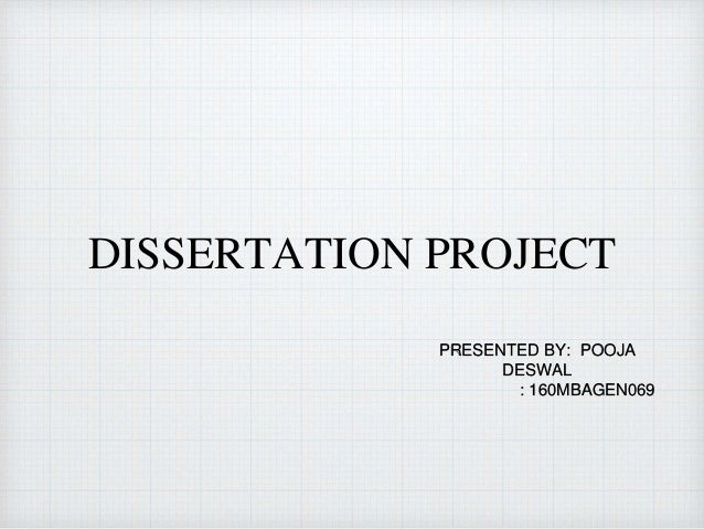 DISSERTATION PROJECT PRESENTED BY: POOJA DESWAL : 160MBAGEN069
