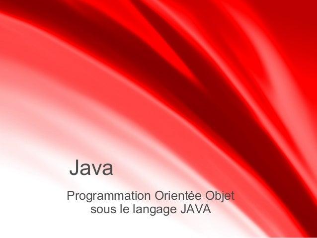Programmation Orientée Objet sous le langage JAVA Java