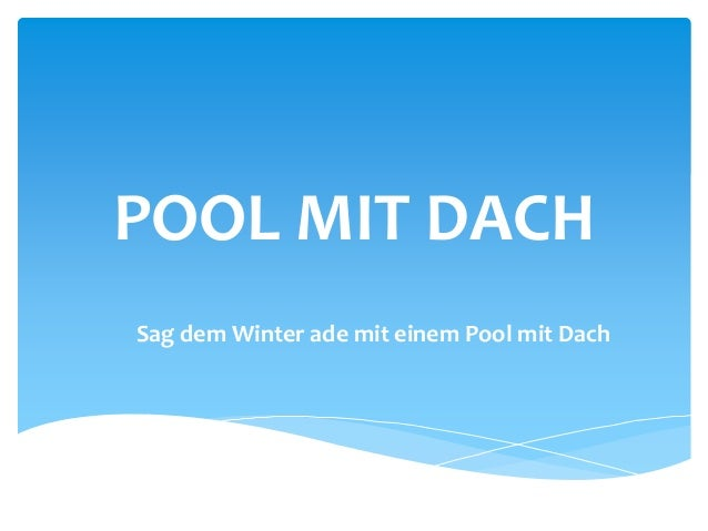 sag dem winter ade mit einem pool mit dach. Black Bedroom Furniture Sets. Home Design Ideas