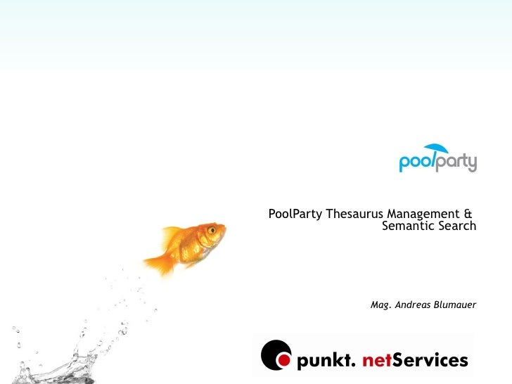 PoolParty PoolParty Thesaurus Management &  Semantic Search Mag. Andreas Blumauer