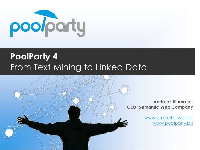 PoolParty 4 From Text Mining to Linked Data  Andreas Blumauer CEO, Semantic Web Company www.semantic-web.at www.poolparty....