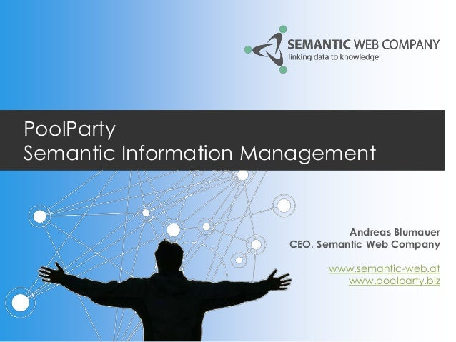 PoolPartySemantic Information ManagementAndreas BlumauerCEO, Semantic Web Companywww.semantic-web.atwww.poolparty.biz